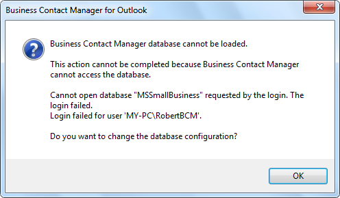 Business Contact Manager database cannot be loaded. This action cannot be completed because Business Contact Manager cannot access the database. Cannot open database MSSmallBusiness requested by the kogin. The login failed.
