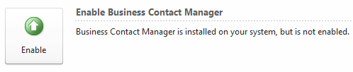 Business Contact Manager is installed on your system, but is not enabled.