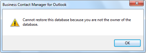 Business Contact Manager for Outlook - Cannot restore this database because you are not the owner of the database.