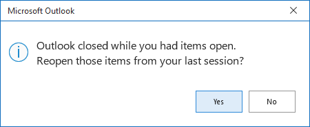 Outlook closed while you had items open. Reopen those items from your last session?